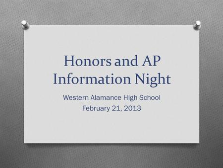 Honors and AP Information Night Western Alamance High School February 21, 2013.