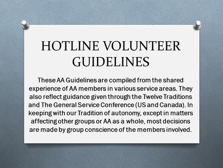 These AA Guidelines are compiled from the shared experience of AA members in various service areas. They also reflect guidance given through the Twelve.