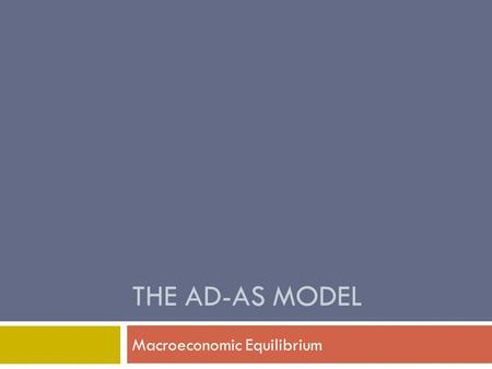 THE AD-AS MODEL Macroeconomic Equilibrium. Short-Run Macroeconomic Equilibrium  Short-run equilibrium (E SR ) is the point where AD curve intersects.