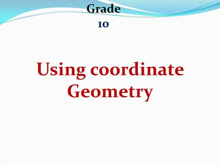Grade 10 Using coordinate Geometry. Exercise1 a. Find the distance between A and B.