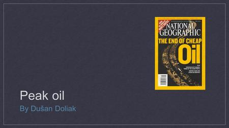 Peak oil By Dušan Doliak. Are we running out of oil? How do we know? Why should we care? What next—what can we do?