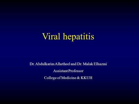 Dr. Abdulkarim Alhetheel and Dr. Malak Elhazmi Assistant Professor College of Medicine & KKUH Viral hepatitis.
