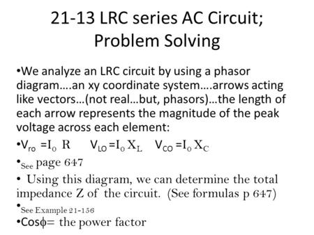 21-13 LRC series AC Circuit; Problem Solving We analyze an LRC circuit by using a phasor diagram….an xy coordinate system….arrows acting like vectors…(not.