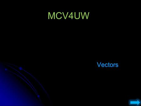 MCV4UW Vectors. Vectors. A vector is a quantity that involves both magnitude and direction. 55 km/h [N35E] A downward force of 3 Newtons A scalar is a.