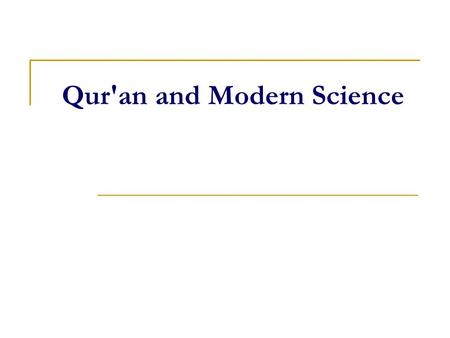 Qur'an and Modern Science. In The Name Of Allah Most Gracious Most Merciful.