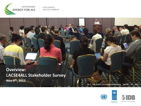 Overview: LACSE4ALL Stakeholder Survey Pic 5. LACSE4ALL First Regional Meeting _ Nov 5 th – 7 th, 2013 Nov 6 th, 2013.