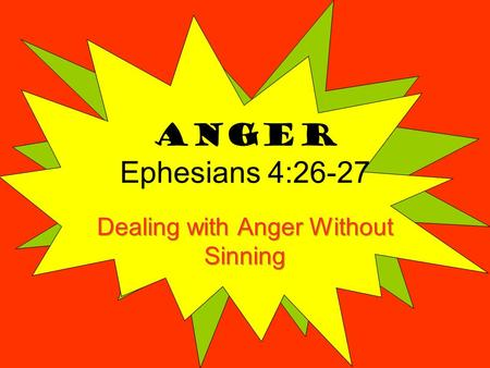 Anger Ephesians 4:26-27. Learning to Deal with Anger Anger is not sinful. Improper response to it is. And he looked around at them with anger, grieved.