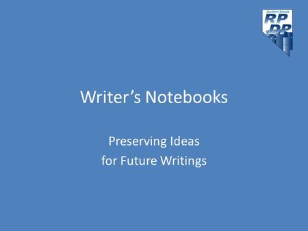 Writer's Notebooks Preserving Ideas for Future Writings.