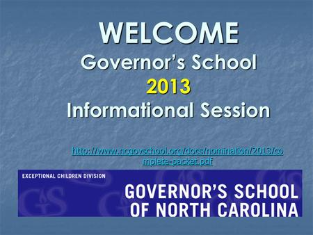WELCOME Governor's School 2013 Informational Session WELCOME Governor's School 2013 Informational Session