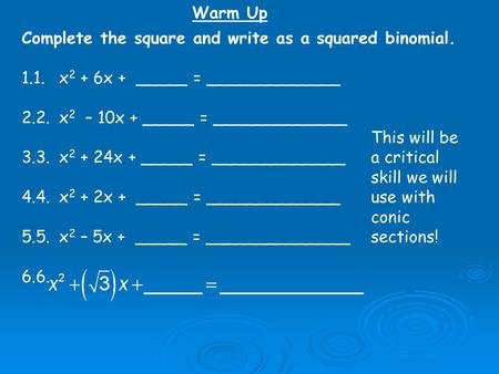 Complete the square and write as a squared binomial. 1.1.x 2 + 6x + _____ = _____________ 2.2.x 2 – 10x + _____ = _____________ 3.3.x 2 + 24x + _____ =