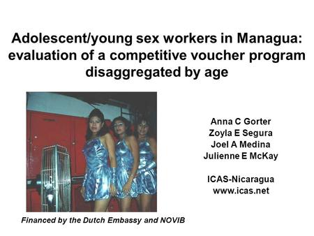 Adolescent/young sex workers in Managua: evaluation of a competitive voucher program disaggregated by age Anna C Gorter Zoyla E Segura Joel A Medina Julienne.