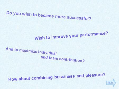 Do you wish to became more successful? Wish to improve your performance? And to maximize individual and team contribution? And to maximize individual and.