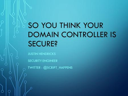 So You Think Your Domain Controller Is Secure?
