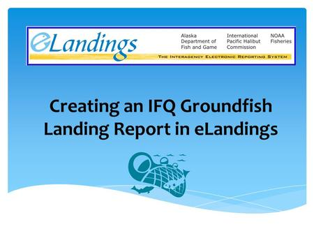 Creating an IFQ Groundfish Landing Report in eLandings.