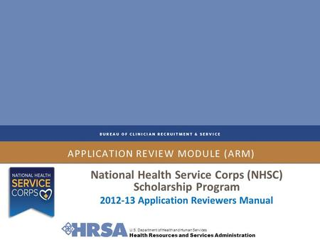 U.S. Department of Health and Human Services Health Resources and Services Administration APPLICATION REVIEW MODULE (ARM) National Health Service Corps.