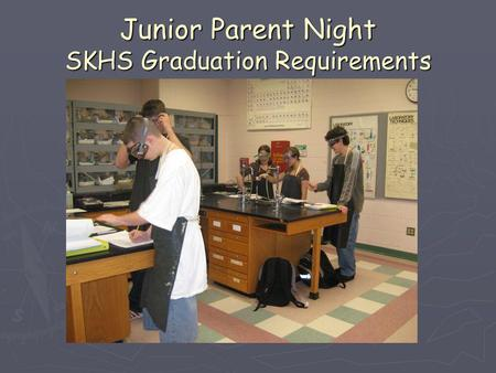 Junior Parent Night SKHS Graduation Requirements.