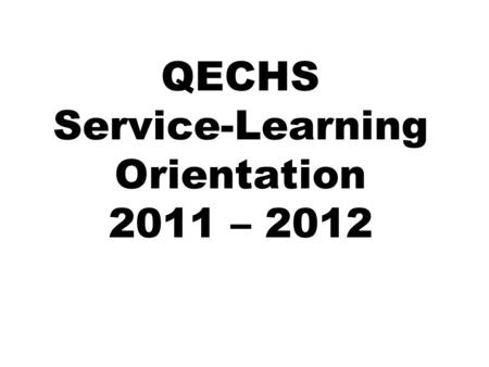 QECHS Service-Learning Orientation 2011 – 2012. Quest Early College High School Service-Learning Program I Can, I Care, I Belong!