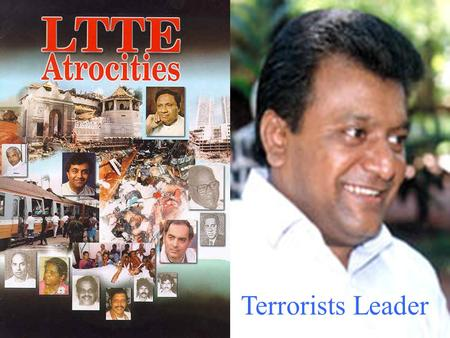 Terrorists Leader. Captured tortured and burnt alive 8 Army soldiers in town center of Jaffna while President J.R.Jayewadene releasing ship loads of LTTE.