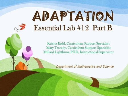 ADAPTATION Essential Lab #12 Part B Keisha Kidd, Curriculum Support Specialist Mary Tweedy, Curriculum Support Specialist Millard Lightburn, PHD, Instructional.