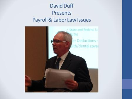 David Duff Presents Payroll & Labor Law Issues. Payroll and Labor Law Issues SCASBO Fall Conference ~ November, 2012 David T. Duff Joseph D. Dickey, Jr.