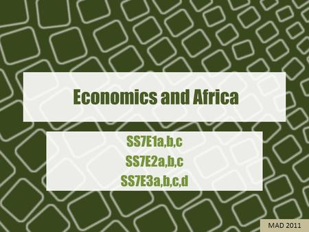 Economics and Africa SS7E1a,b,c SS7E2a,b,c SS7E3a,b,c,d MAD 2011.