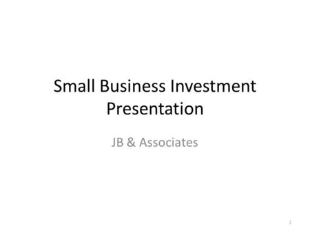 Small Business Investment Presentation JB & Associates 1.