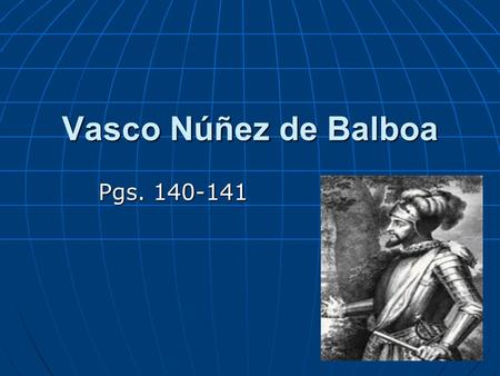 Vasco Núñez de Balboa Pgs. 140-141. Balboa Reaches the Pacific On September 27, 1513, a group of explorers climbed up a mountain. On September 27, 1513,