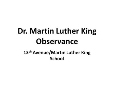 Dr. Martin Luther King Observance 13 th Avenue/Martin Luther King School.
