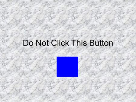 Do Not Click This Button. I said don't click it Don't click the button.