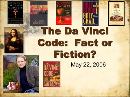 The Da Vinci Code: Fact or Fiction? May 22, 2006.