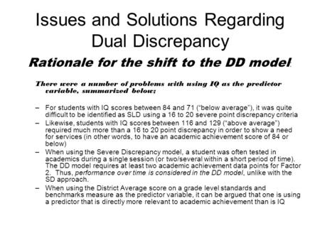 Issues and Solutions Regarding Dual Discrepancy Rationale for the shift to the DD model : There were a number of problems with using IQ as the predictor.
