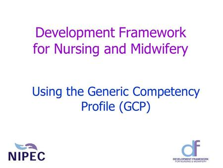 Development Framework for Nursing and Midwifery Using the Generic Competency Profile (GCP)