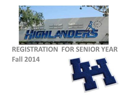 REGISTRATION FOR SENIOR YEAR Fall 2014. Registration card Graduation Requirements/checklist A-G course list Student Information Sheet Transcripts 4 year.