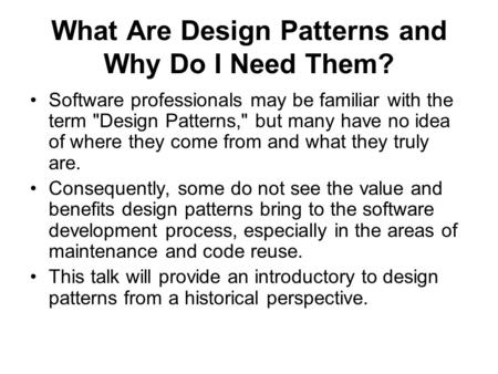 What Are Design Patterns and Why Do I Need Them? Software professionals may be familiar with the term Design Patterns, but many have no idea of where.