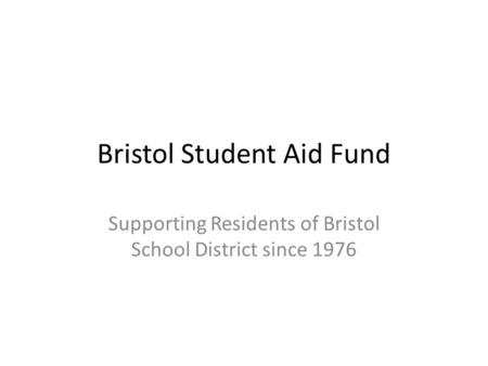 Bristol Student Aid Fund Supporting Residents of Bristol School District since 1976.