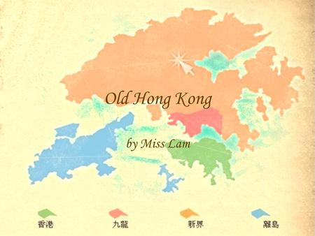 Old Hong Kong by Miss Lam. Click Hong Kong, Kowloon or Lantau Island below.