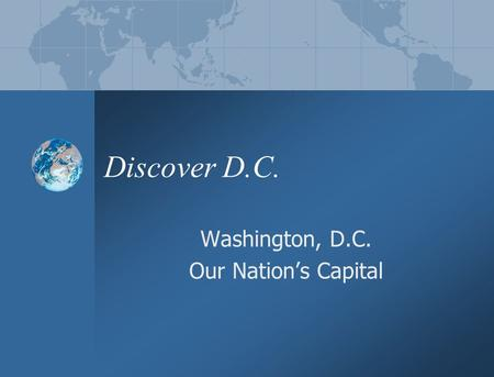 Discover D.C. Washington, D.C. Our Nation's Capital.
