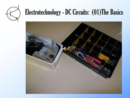 Electrotechnology - DC Circuits: (01)The Basics.