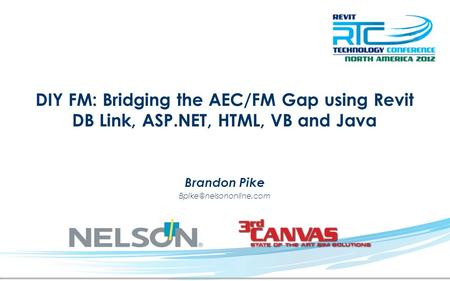 DIY FM: Bridging the AEC/FM Gap using Revit DB Link, ASP.NET, HTML, VB and Java Brandon Pike