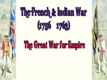 1.King William's War 2.Queen Anne's War 3.King George's War 4.French and Indian War.