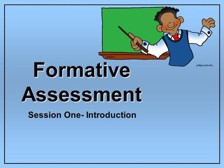 Formative Assessment Session One- Introduction. To Test or Not to Test?...that is the question! By: Lora Drum and Alycen Wilson ?