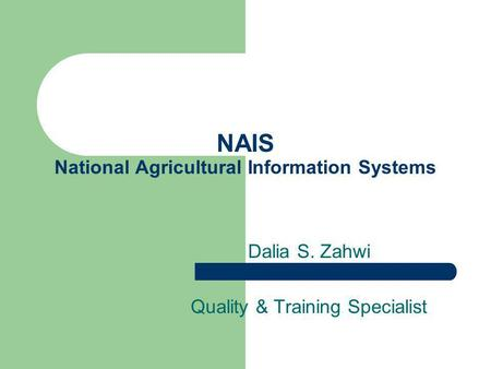 NAIS National Agricultural Information Systems Dalia S. Zahwi Quality & Training Specialist.