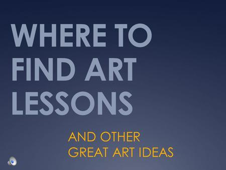 WHERE TO FIND ART LESSONS AND OTHER GREAT ART IDEAS.