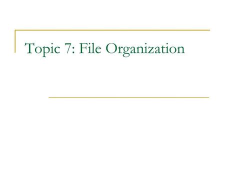 Topic 7: File Organization. Definitions database  collection of related files file  collection of related records record  collection of related fields.