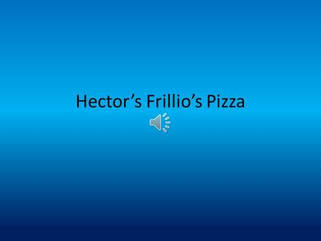 Hector's Frillio's Pizza Introduction I was just hired by Frillio's Pizza My job is that of a Desktop Publisher I will be creating the documents that.