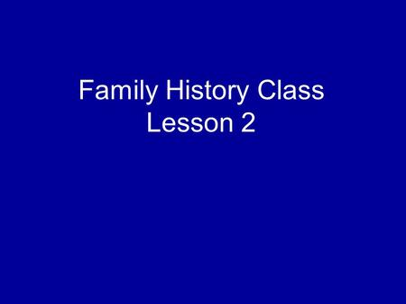 Family History Class Lesson 2. How many of you were able to get logged on to the new.familysearch.org website?