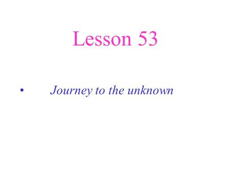 "Lesson 53 Journey to the unknown. Do you know anything about ""Slavery ""? Slavery: the system of having slaves. Slaves were caught in Africa and were taken."