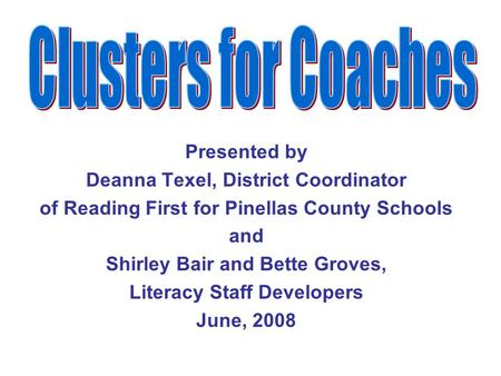 Presented by Deanna Texel, District Coordinator of Reading First for Pinellas County Schools and Shirley Bair and Bette Groves, Literacy Staff Developers.