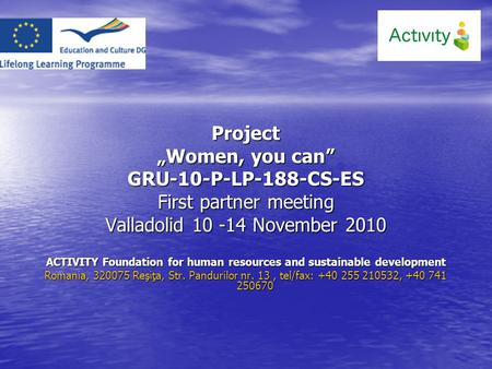 "Project ""Women, you can"" GRU-10-P-LP-188-CS-ES First partner meeting Valladolid 10 -14 November 2010 ACTIVITY Foundation for human resources and sustainable."