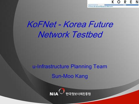 제목이 한 줄인 경우 날짜 u-Infrastructure Planning Team Sun-Moo Kang KoFNet - Korea Future Network Testbed.